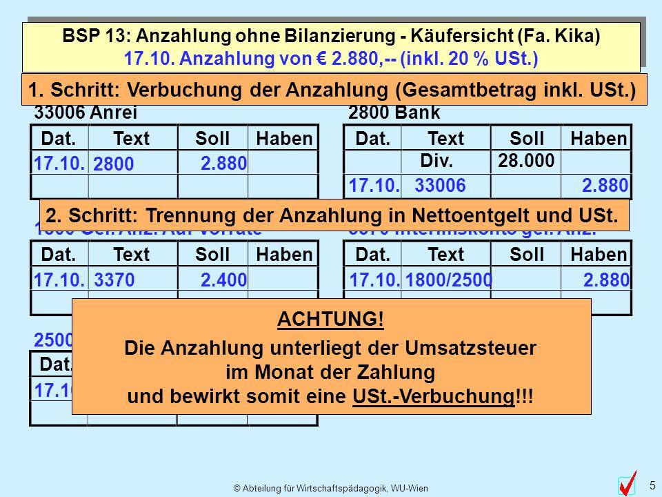 © Abteilung für Wirtschaftspädagogik, WU-Wien 5 Dat.TextSollHabenDat.TextSollHaben Dat.TextSollHabenDat.TextSollHaben Dat.TextSollHaben 17.10. Anzahlu