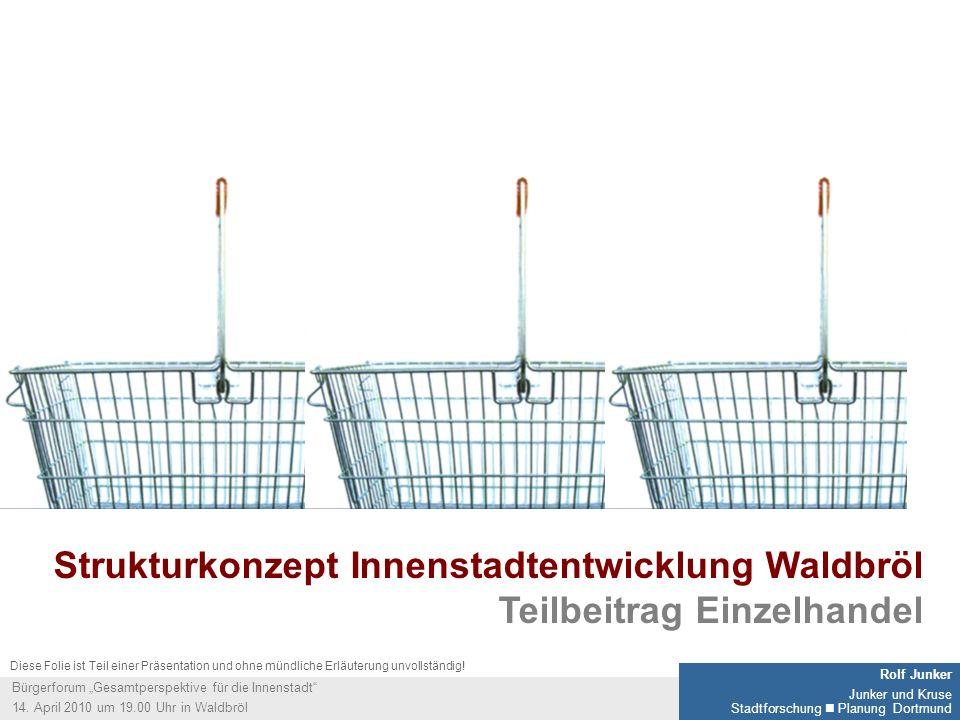 1 Rolf Junker Junker und Kruse Stadtforschung Planung Dortmund Bürgerforum Gesamtperspektive für die Innenstadt 14. April 2010 um 19.00 Uhr in Waldbrö