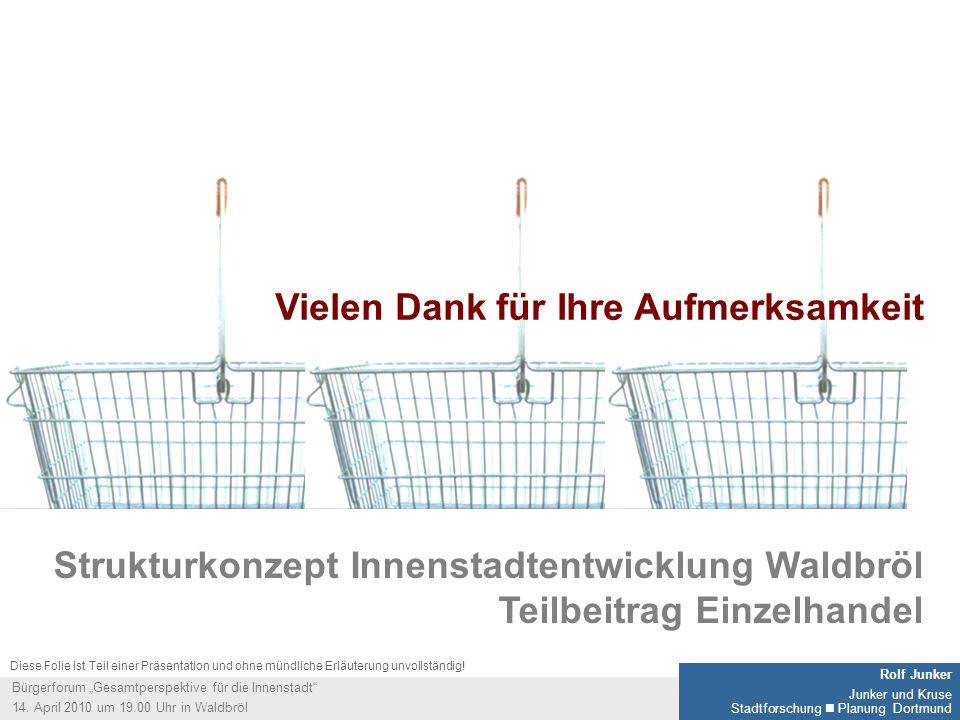 11 Rolf Junker Junker und Kruse Stadtforschung Planung Dortmund Bürgerforum Gesamtperspektive für die Innenstadt 14. April 2010 um 19.00 Uhr in Waldbr