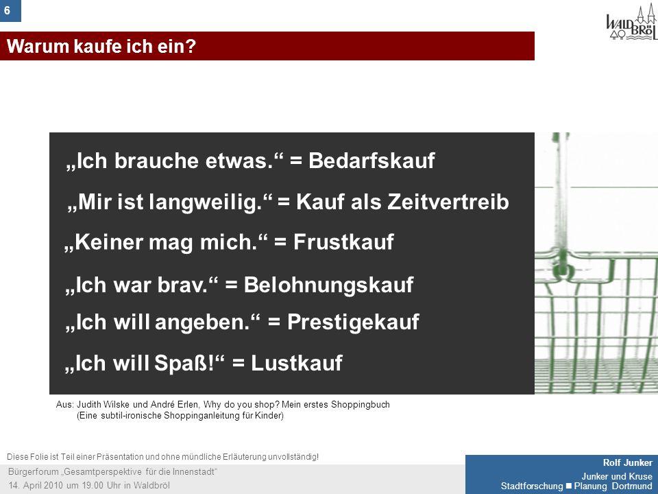 6 Rolf Junker Junker und Kruse Stadtforschung Planung Dortmund Bürgerforum Gesamtperspektive für die Innenstadt 14. April 2010 um 19.00 Uhr in Waldbrö