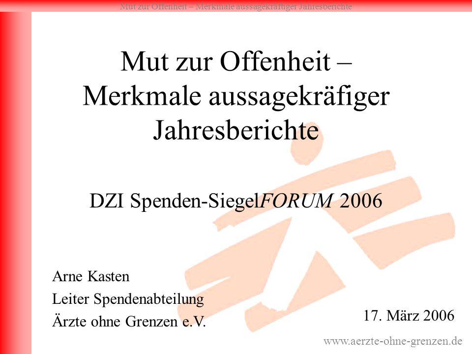 Mut zur Offenheit – Merkmale aussagekräftiger Jahresberichte www.aerzte-ohne-grenzen.de Mut zur Offenheit – Merkmale aussagekräfiger Jahresberichte DZ