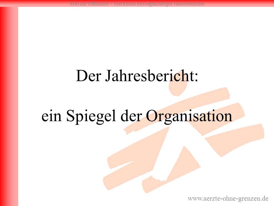 Mut zur Offenheit – Merkmale aussagekräftiger Jahresberichte www.aerzte-ohne-grenzen.de Der Jahresbericht: ein Spiegel der Organisation