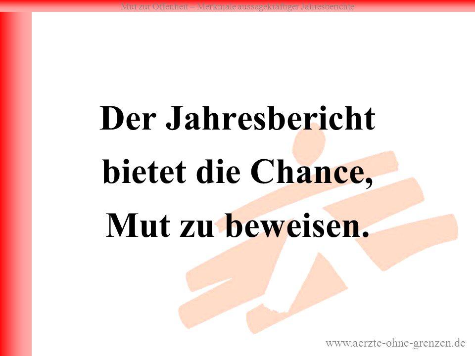 Mut zur Offenheit – Merkmale aussagekräftiger Jahresberichte www.aerzte-ohne-grenzen.de Der Jahresbericht bietet die Chance, Mut zu beweisen.