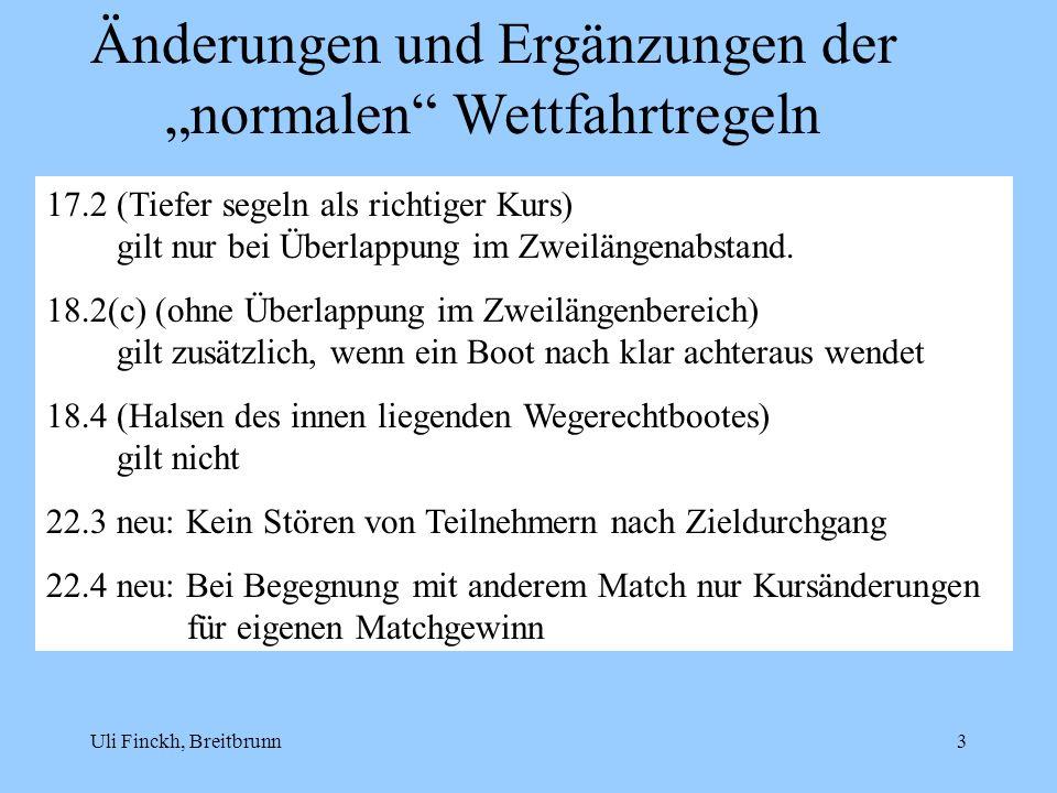 Uli Finckh, Breitbrunn3 Änderungen und Ergänzungen der normalen Wettfahrtregeln 17.2 (Tiefer segeln als richtiger Kurs) gilt nur bei Überlappung im Zw