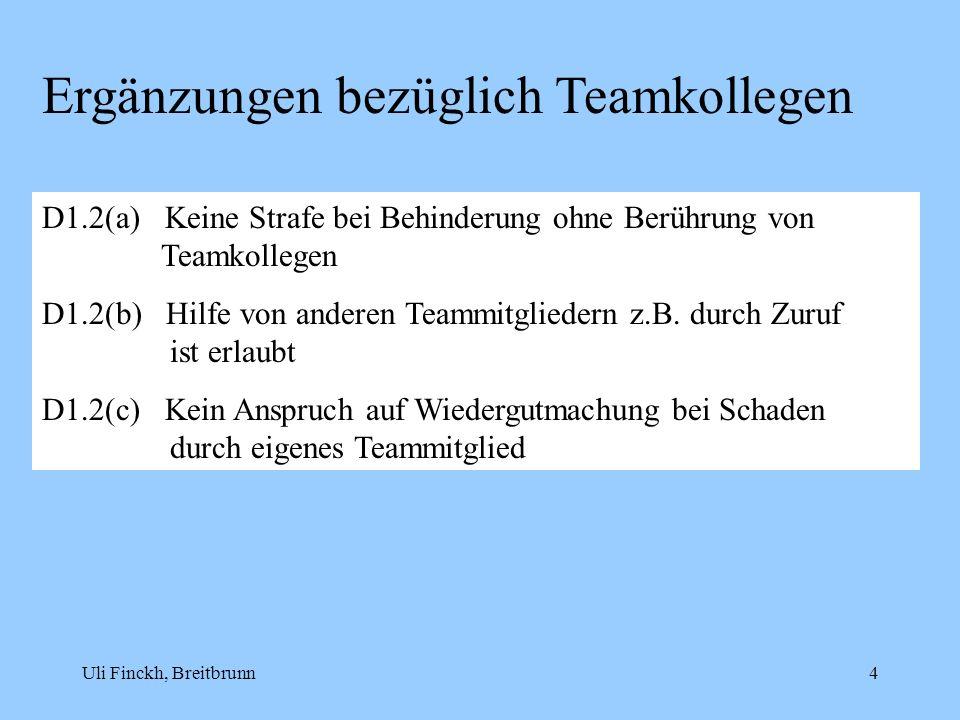 Uli Finckh, Breitbrunn4 Ergänzungen bezüglich Teamkollegen D1.2(a) Keine Strafe bei Behinderung ohne Berührung von Teamkollegen D1.2(b) Hilfe von ande