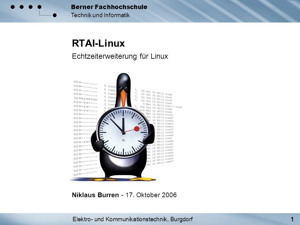 Elektro- und Kommunikationstechnik, Burgdorf1 Berner Fachhochschule Technik und Informatik RTAI-Linux Echtzeiterweiterung für Linux Niklaus Burren - 1