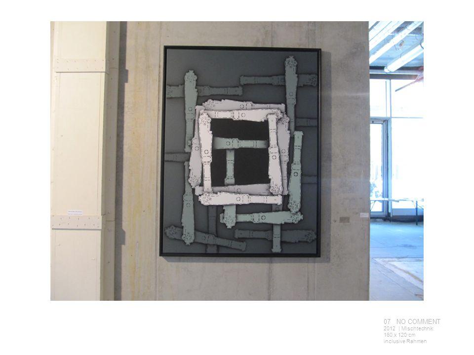 07 NO COMMENT 2012 | Mischtechnik 160 x 120 cm inclusive Rahmen