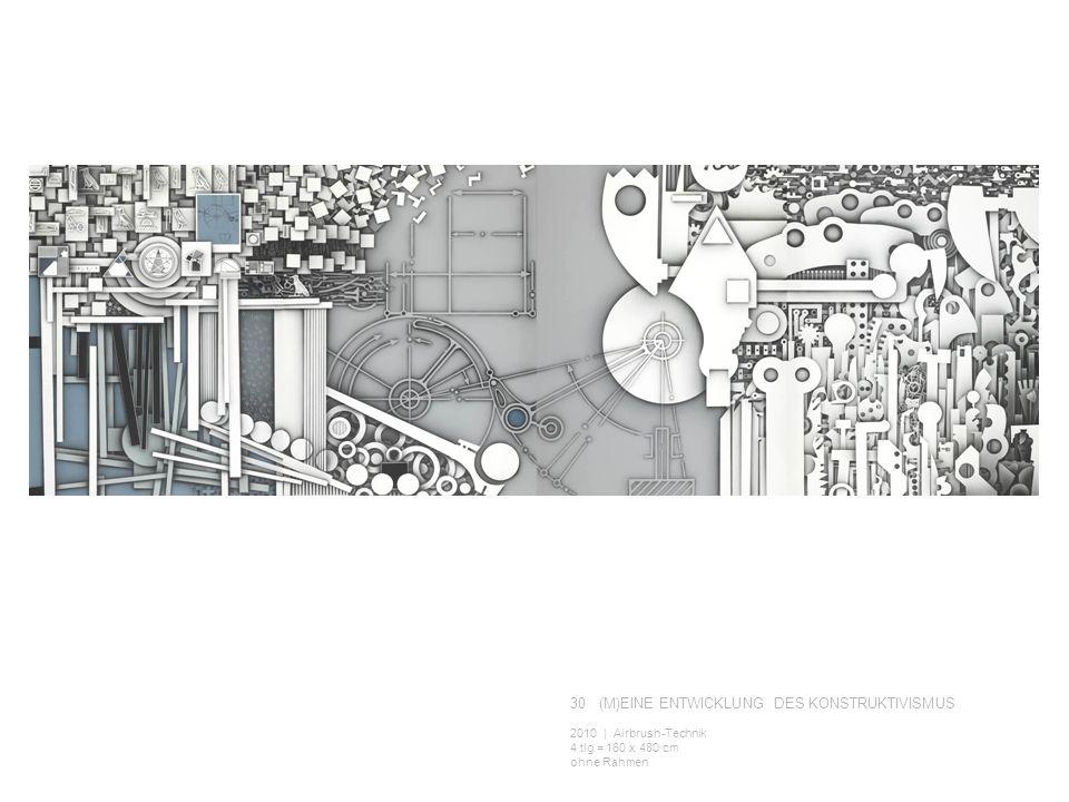 30 (M)EINE ENTWICKLUNG DES KONSTRUKTIVISMUS 2010 | Airbrush-Technik 4 tlg = 160 x 480 cm ohne Rahmen