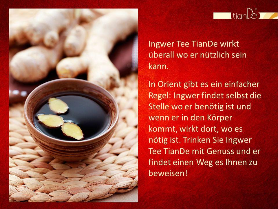 Ingwer Tee TianDe wirkt überall wo er nützlich sein kann. In Orient gibt es ein einfacher Regel: Ingwer findet selbst die Stelle wo er benötig ist und