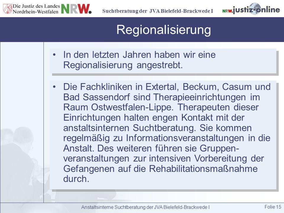 Suchtberatung der JVA Bielefeld-Brackwede I Anstaltsinterne Suchtberatung der JVA Bielefeld-Brackwede I Folie 15 Regionalisierung In den letzten Jahre