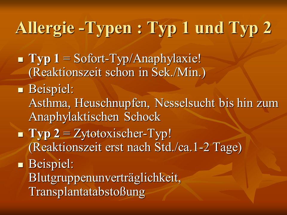 Allergie -Typen : Typ 1 und Typ 2 Typ 1 = Sofort-Typ/Anaphylaxie.