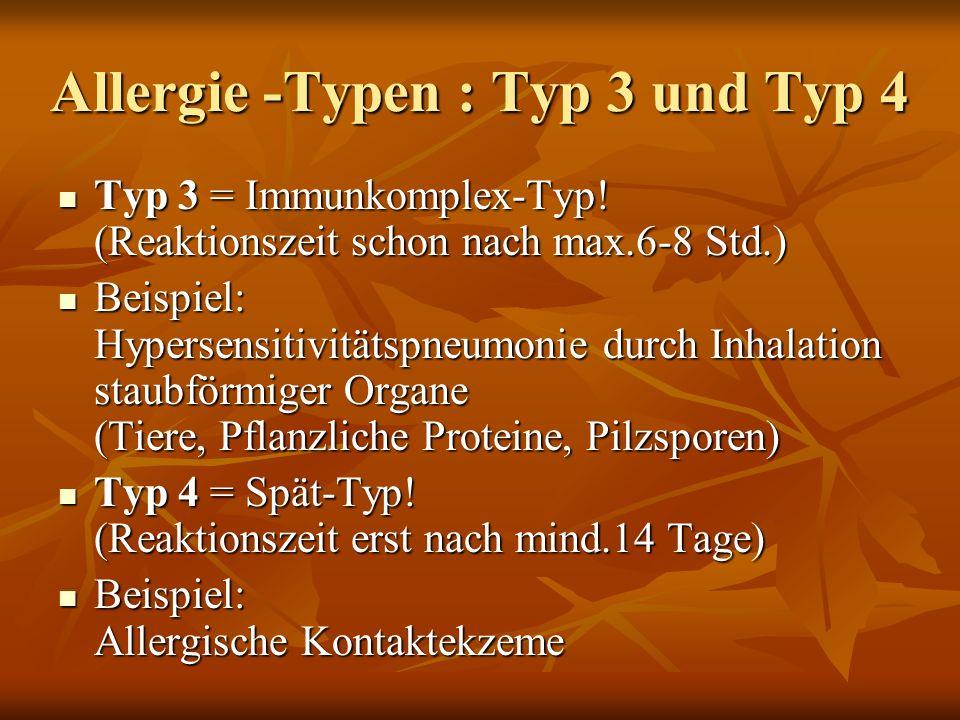 Allergie -Typen : Typ 1 und Typ 2 Typ 1 = Sofort-Typ/Anaphylaxie! (Reaktionszeit schon in Sek./Min.) Typ 1 = Sofort-Typ/Anaphylaxie! (Reaktionszeit sc