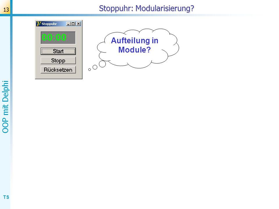 TS OOP mit Delphi 13 Stoppuhr: Modularisierung? Aufteilung in Module?