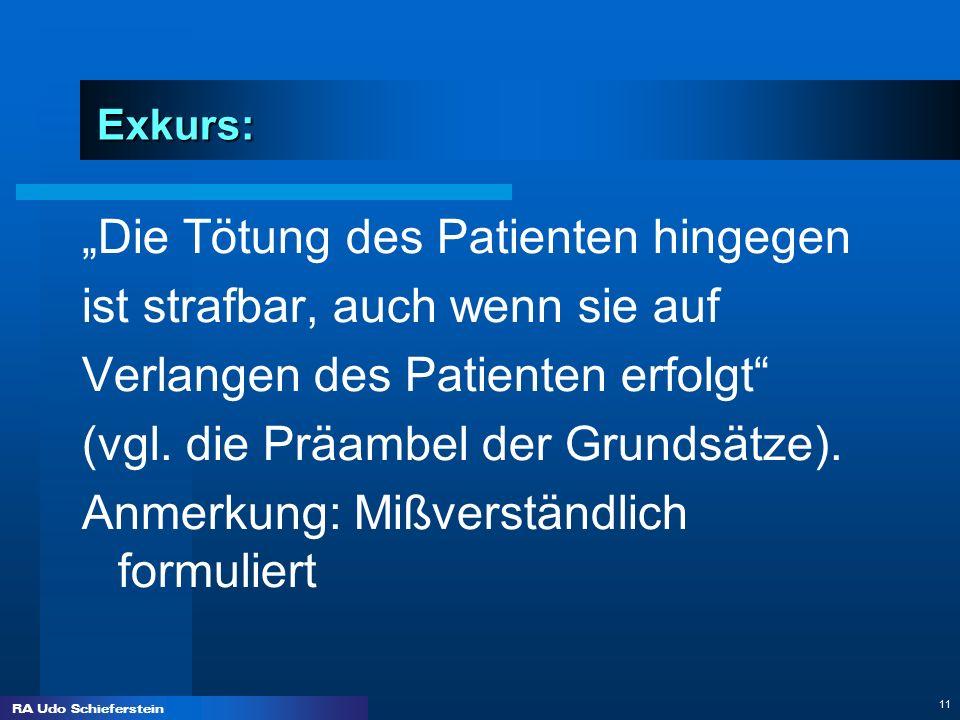 RA Udo Schieferstein 11 Exkurs: Die Tötung des Patienten hingegen ist strafbar, auch wenn sie auf Verlangen des Patienten erfolgt (vgl. die Präambel d