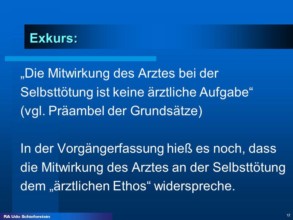 RA Udo Schieferstein 12 Exkurs: Die Mitwirkung des Arztes bei der Selbsttötung ist keine ärztliche Aufgabe (vgl. Präambel der Grundsätze) In der Vorgä