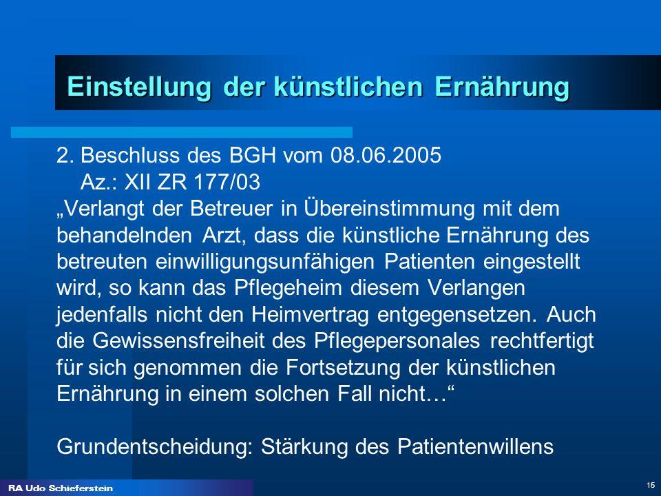 RA Udo Schieferstein 15 Einstellung der künstlichen Ernährung 2. Beschluss des BGH vom 08.06.2005 Az.: XII ZR 177/03 Verlangt der Betreuer in Übereins