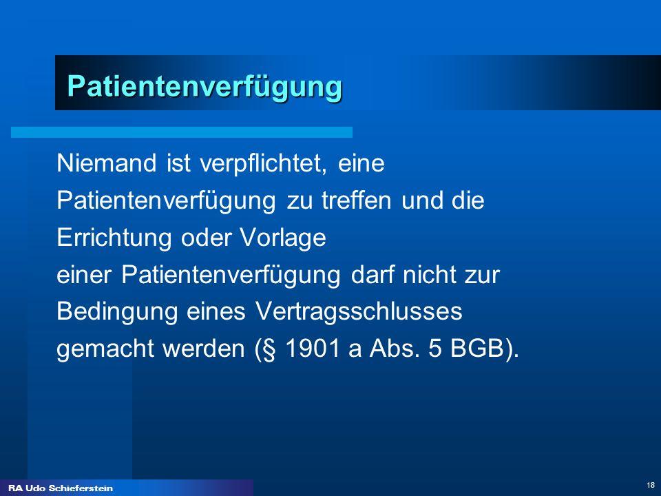 RA Udo Schieferstein 18 Patientenverfügung Niemand ist verpflichtet, eine Patientenverfügung zu treffen und die Errichtung oder Vorlage einer Patiente