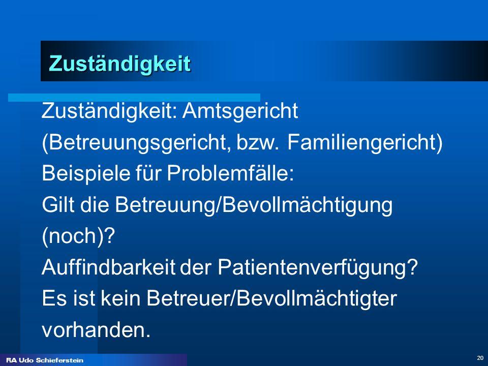 RA Udo Schieferstein 20 Zuständigkeit Zuständigkeit: Amtsgericht (Betreuungsgericht, bzw. Familiengericht) Beispiele für Problemfälle: Gilt die Betreu