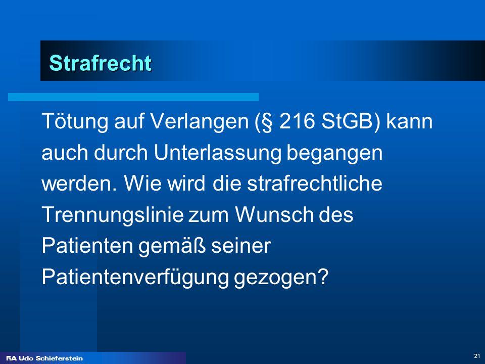 RA Udo Schieferstein 21 Strafrecht Tötung auf Verlangen (§ 216 StGB) kann auch durch Unterlassung begangen werden. Wie wird die strafrechtliche Trennu
