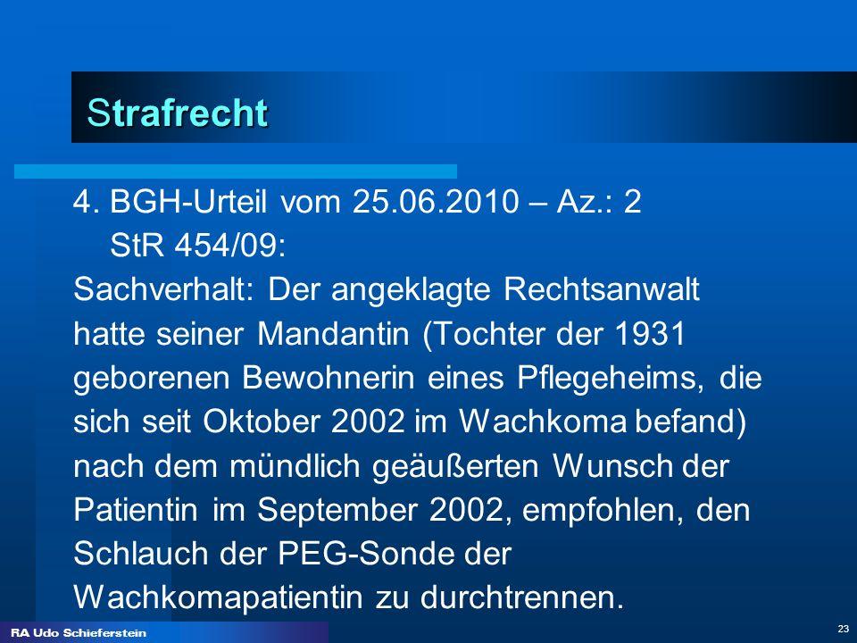 RA Udo Schieferstein 23 Strafrecht 4. BGH-Urteil vom 25.06.2010 – Az.: 2 StR 454/09: Sachverhalt: Der angeklagte Rechtsanwalt hatte seiner Mandantin (