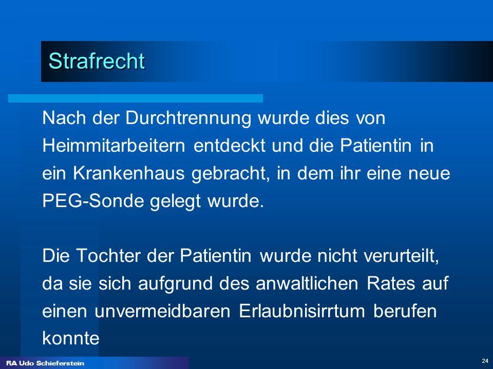 RA Udo Schieferstein 24 Strafrecht Strafrecht Nach der Durchtrennung wurde dies von Heimmitarbeitern entdeckt und die Patientin in ein Krankenhaus geb
