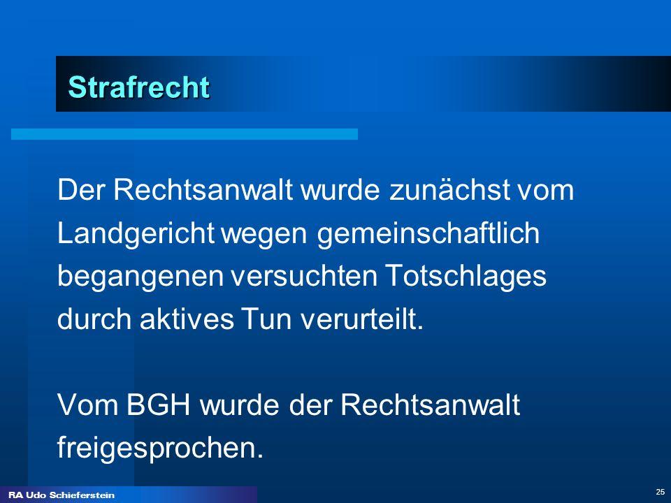 RA Udo Schieferstein 25 Strafrecht Der Rechtsanwalt wurde zunächst vom Landgericht wegen gemeinschaftlich begangenen versuchten Totschlages durch akti