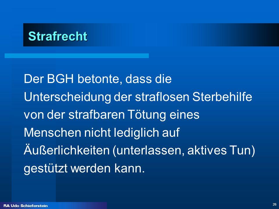 RA Udo Schieferstein 26 Strafrecht Der BGH betonte, dass die Unterscheidung der straflosen Sterbehilfe von der strafbaren Tötung eines Menschen nicht