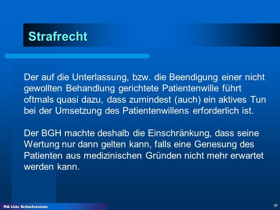 RA Udo Schieferstein 28 Strafrecht Der auf die Unterlassung, bzw. die Beendigung einer nicht gewollten Behandlung gerichtete Patientenwille führt oftm