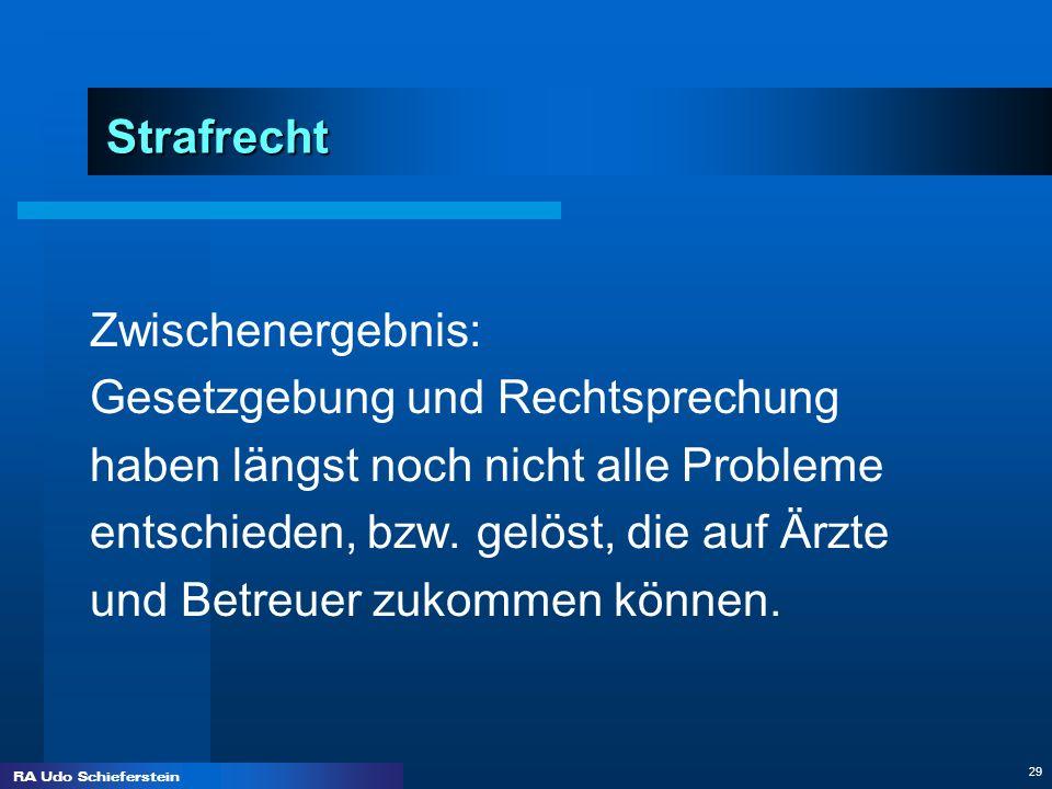 RA Udo Schieferstein 29 Strafrecht Zwischenergebnis: Gesetzgebung und Rechtsprechung haben längst noch nicht alle Probleme entschieden, bzw. gelöst, d