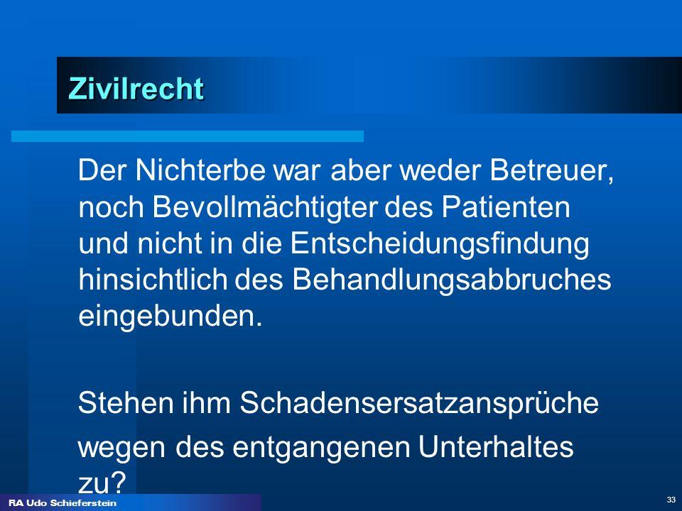 RA Udo Schieferstein 33 Zivilrecht Der Nichterbe war aber weder Betreuer, noch Bevollmächtigter des Patienten und nicht in die Entscheidungsfindung hi