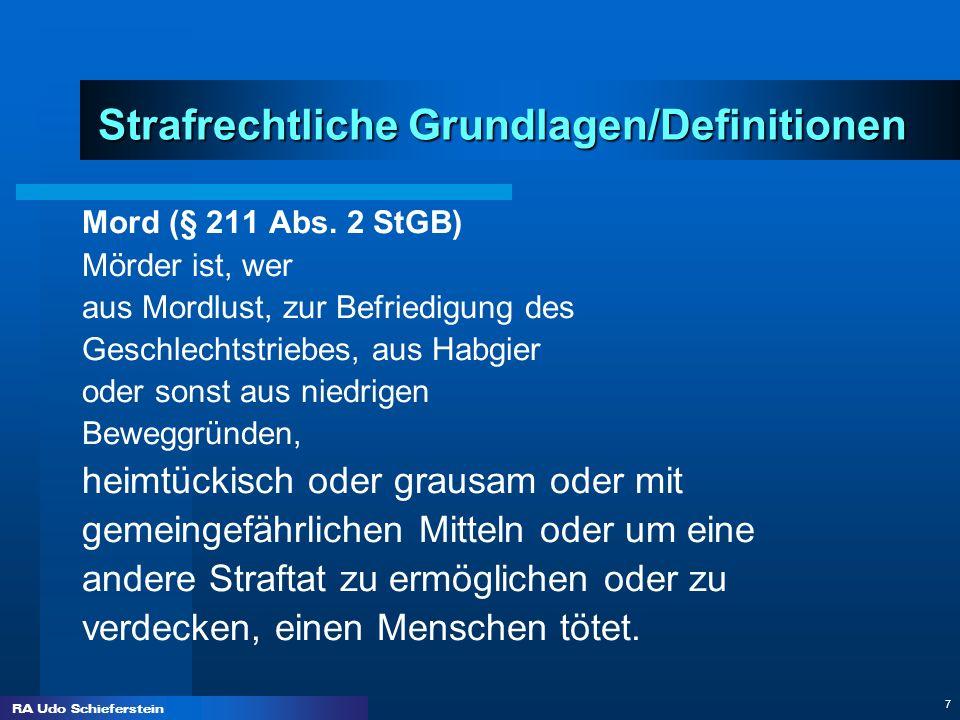 RA Udo Schieferstein 7 Strafrechtliche Grundlagen/Definitionen Mord (§ 211 Abs. 2 StGB) Mörder ist, wer aus Mordlust, zur Befriedigung des Geschlechts
