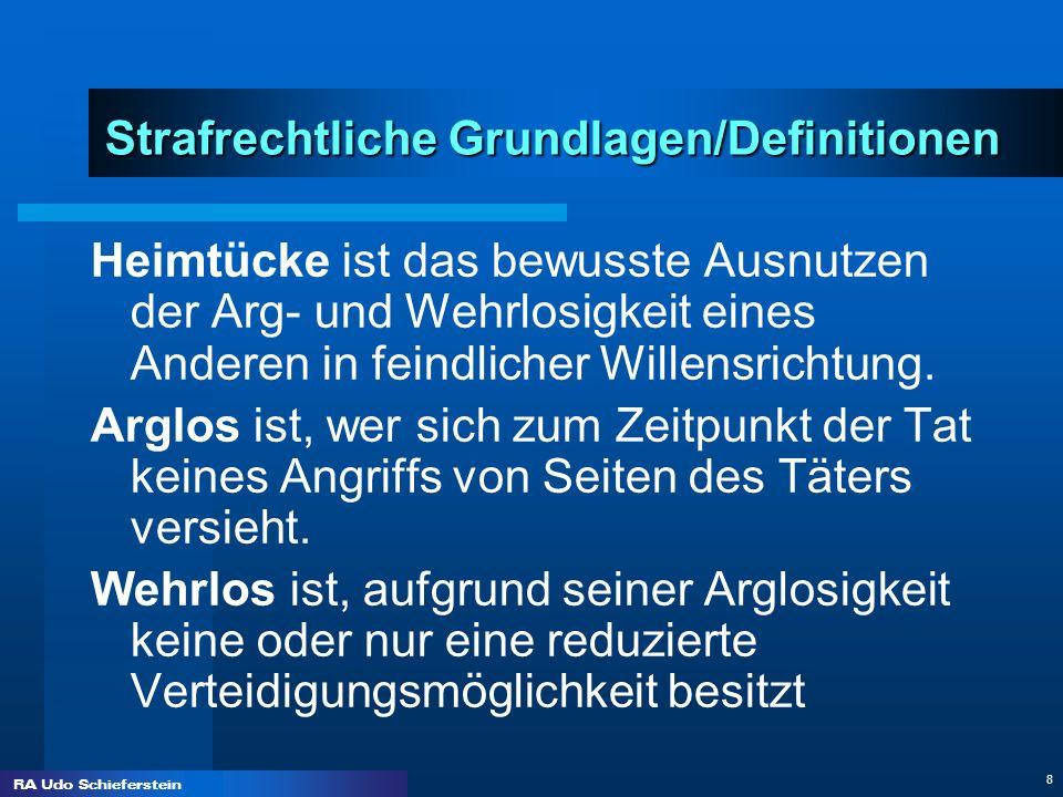 RA Udo Schieferstein 8 Strafrechtliche Grundlagen/Definitionen Heimtücke ist das bewusste Ausnutzen der Arg- und Wehrlosigkeit eines Anderen in feindl
