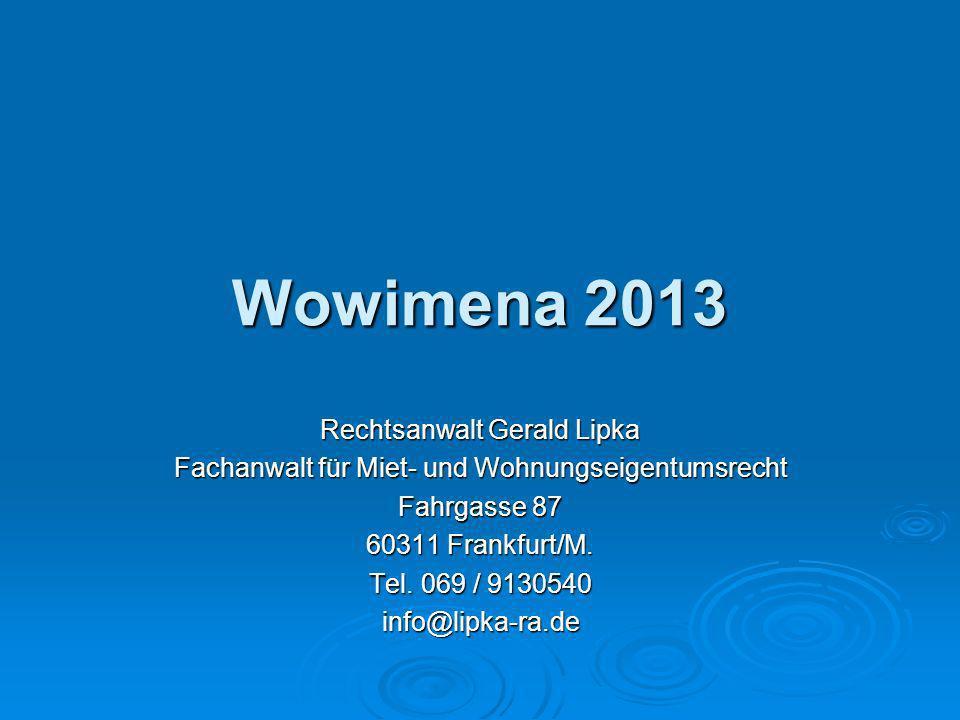 Wowimena 2013 Rechtsanwalt Gerald Lipka Fachanwalt für Miet- und Wohnungseigentumsrecht Fahrgasse 87 60311 Frankfurt/M. Tel. 069 / 9130540 info@lipka-