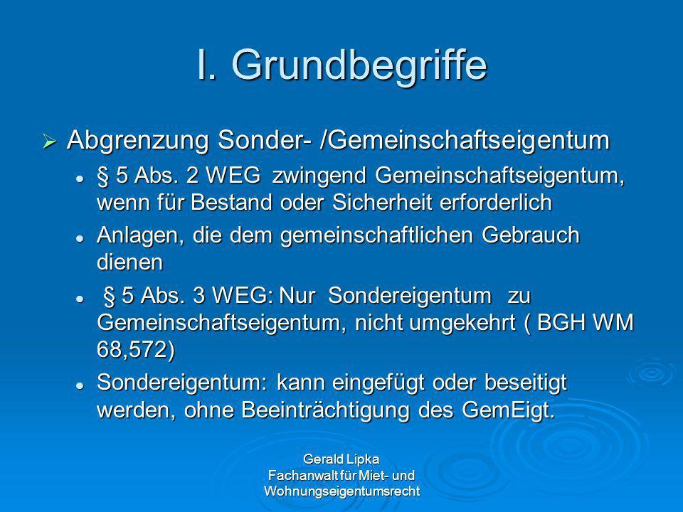 Gerald Lipka Fachanwalt für Miet- und Wohnungseigentumsrecht I. Grundbegriffe Abgrenzung Sonder- /Gemeinschaftseigentum Abgrenzung Sonder- /Gemeinscha