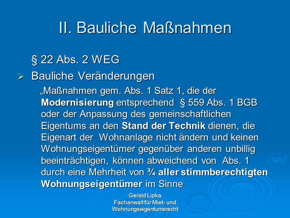 Gerald Lipka Fachanwalt für Miet- und Wohnungseigentumsrecht II. Bauliche Maßnahmen § 22 Abs. 2 WEG § 22 Abs. 2 WEG Bauliche Veränderungen Bauliche Ve