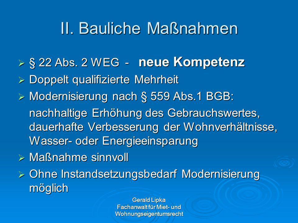 Gerald Lipka Fachanwalt für Miet- und Wohnungseigentumsrecht II. Bauliche Maßnahmen § 22 Abs. 2 WEG - neue Kompetenz § 22 Abs. 2 WEG - neue Kompetenz