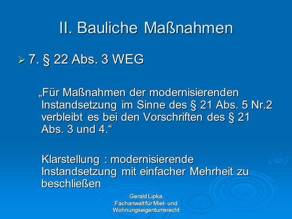 Gerald Lipka Fachanwalt für Miet- und Wohnungseigentumsrecht II. Bauliche Maßnahmen 7. § 22 Abs. 3 WEG 7. § 22 Abs. 3 WEG Für Maßnahmen der modernisie
