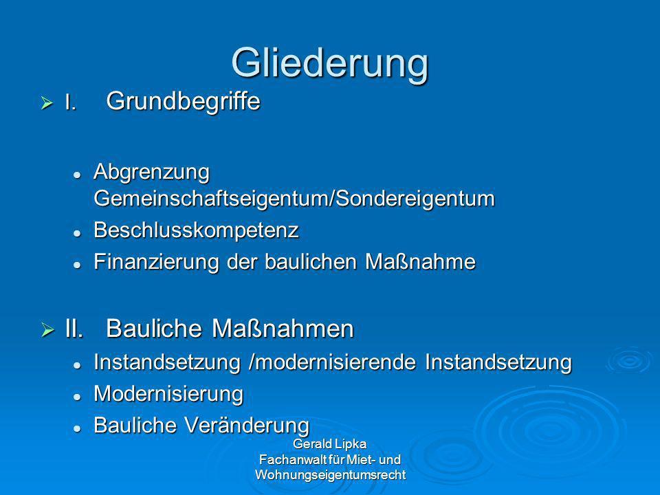 Gerald Lipka Fachanwalt für Miet- und Wohnungseigentumsrecht Gliederung I. Grundbegriffe I. Grundbegriffe Abgrenzung Gemeinschaftseigentum/Sondereigen