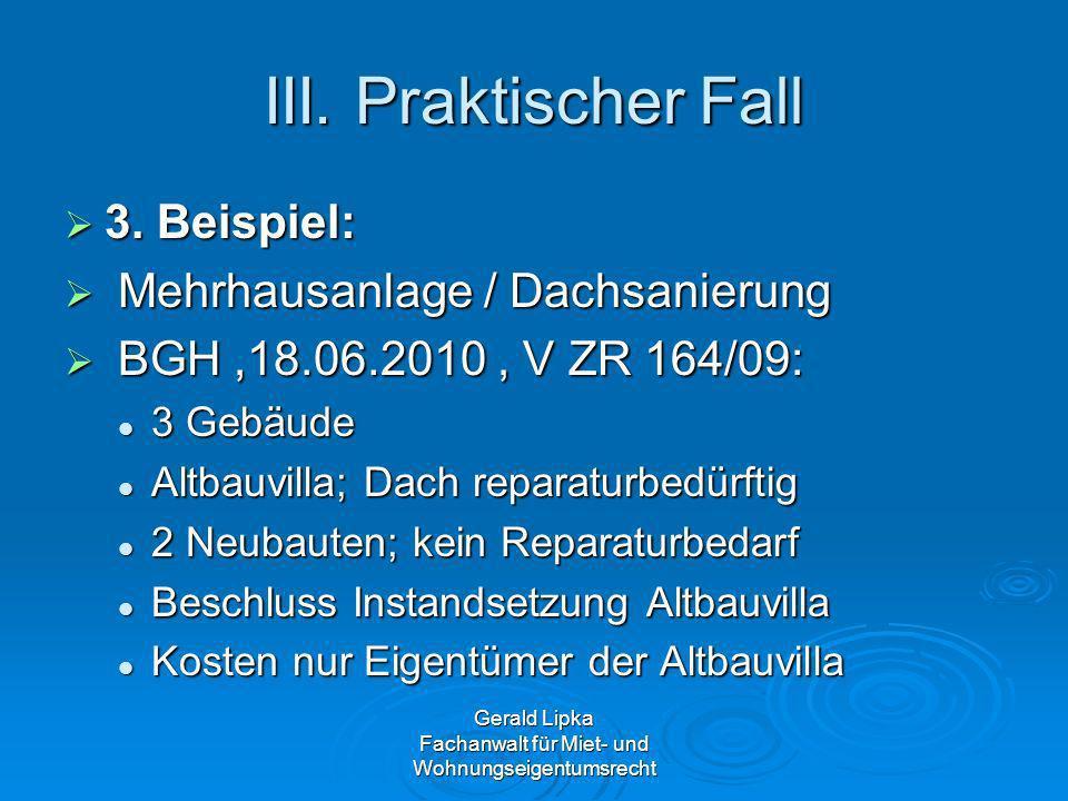 III. Praktischer Fall 3. Beispiel: 3. Beispiel: Mehrhausanlage / Dachsanierung Mehrhausanlage / Dachsanierung BGH,18.06.2010, V ZR 164/09: BGH,18.06.2
