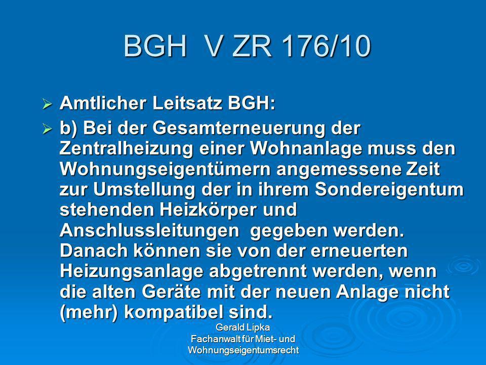 Gerald Lipka Fachanwalt für Miet- und Wohnungseigentumsrecht BGH V ZR 176/10 BGH V ZR 176/10 Amtlicher Leitsatz BGH: Amtlicher Leitsatz BGH: b) Bei de