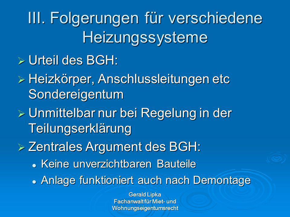 III. Folgerungen für verschiedene Heizungssysteme Urteil des BGH: Urteil des BGH: Heizkörper, Anschlussleitungen etc Sondereigentum Heizkörper, Anschl