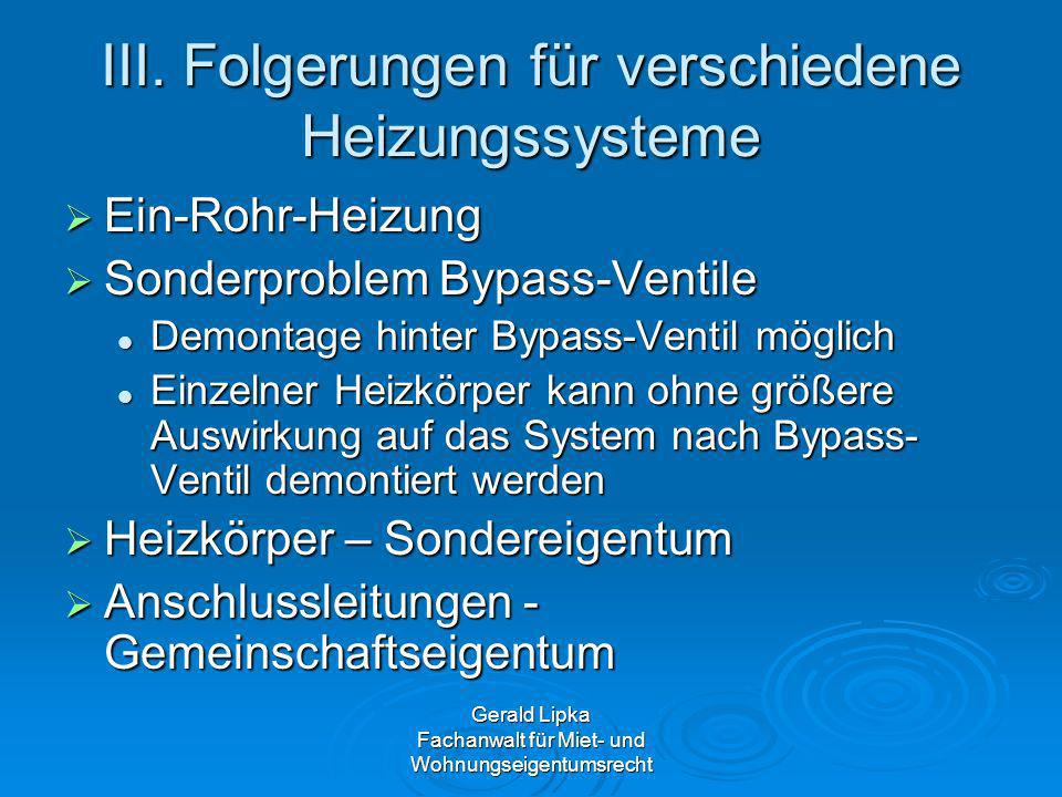 Gerald Lipka Fachanwalt für Miet- und Wohnungseigentumsrecht III. Folgerungen für verschiedene Heizungssysteme Ein-Rohr-Heizung Ein-Rohr-Heizung Sonde