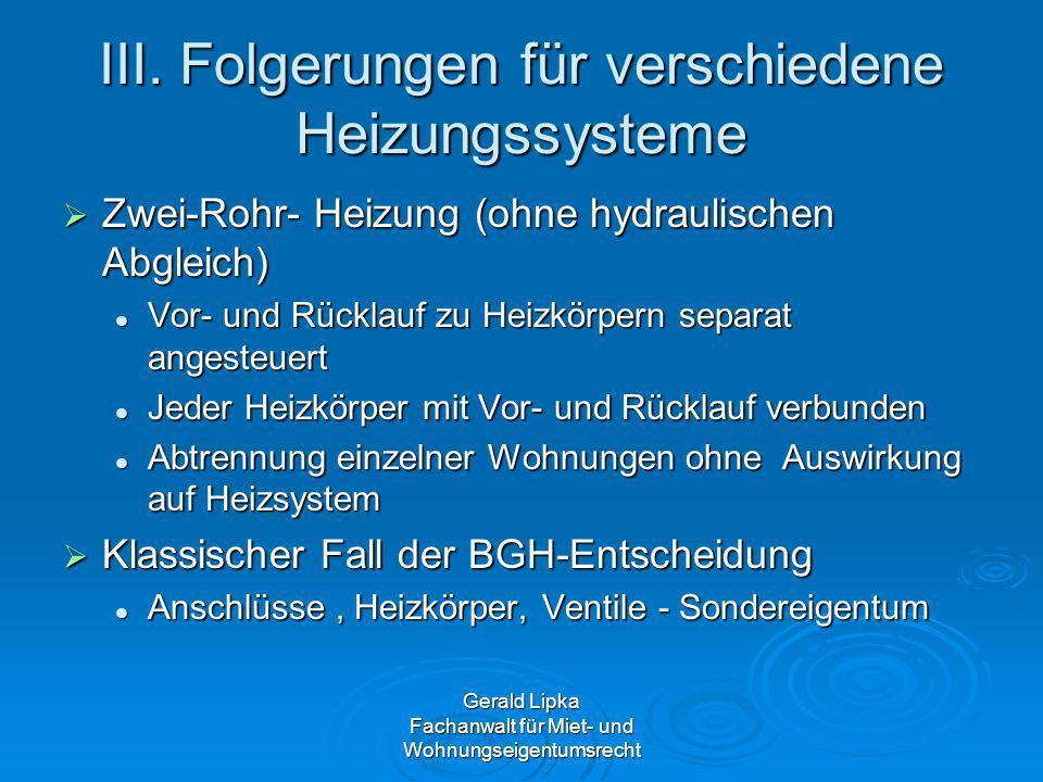 Gerald Lipka Fachanwalt für Miet- und Wohnungseigentumsrecht III. Folgerungen für verschiedene Heizungssysteme Zwei-Rohr- Heizung (ohne hydraulischen
