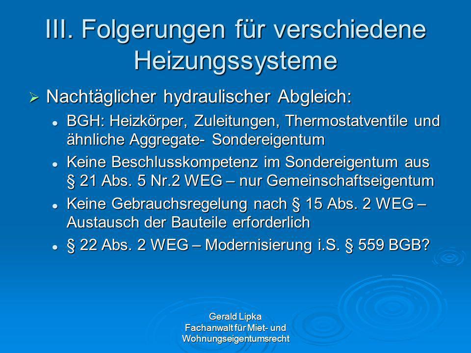 Gerald Lipka Fachanwalt für Miet- und Wohnungseigentumsrecht III. Folgerungen für verschiedene Heizungssysteme Nachtäglicher hydraulischer Abgleich: N