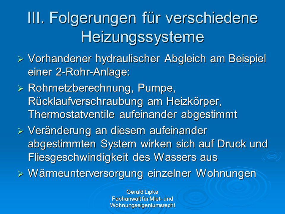 Gerald Lipka Fachanwalt für Miet- und Wohnungseigentumsrecht III. Folgerungen für verschiedene Heizungssysteme Vorhandener hydraulischer Abgleich am B