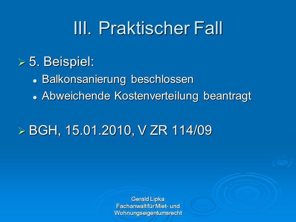 III. Praktischer Fall 5. Beispiel: 5. Beispiel: Balkonsanierung beschlossen Balkonsanierung beschlossen Abweichende Kostenverteilung beantragt Abweich