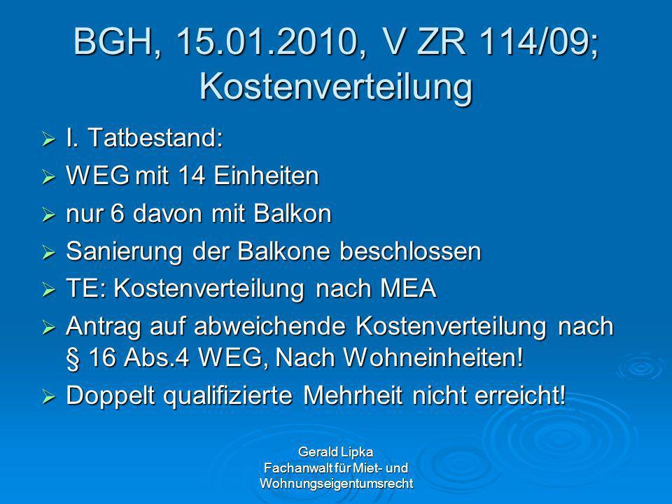 Gerald Lipka Fachanwalt für Miet- und Wohnungseigentumsrecht BGH, 15.01.2010, V ZR 114/09; Kostenverteilung I. Tatbestand: I. Tatbestand: WEG mit 14 E
