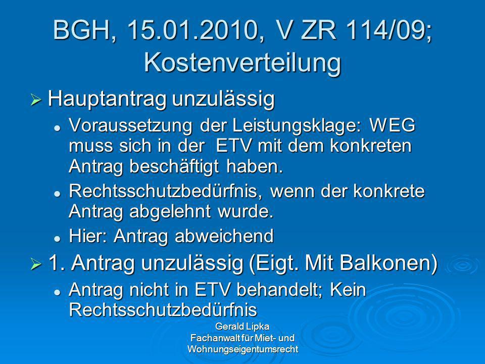 Gerald Lipka Fachanwalt für Miet- und Wohnungseigentumsrecht BGH, 15.01.2010, V ZR 114/09; Kostenverteilung Hauptantrag unzulässig Hauptantrag unzuläs