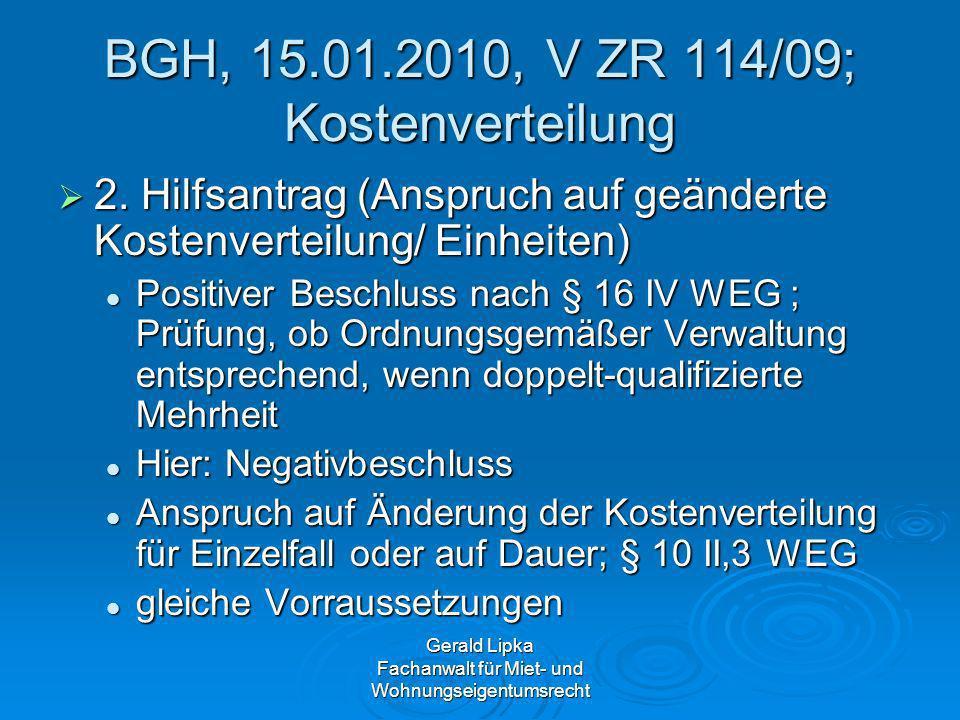 Gerald Lipka Fachanwalt für Miet- und Wohnungseigentumsrecht BGH, 15.01.2010, V ZR 114/09; Kostenverteilung 2. Hilfsantrag (Anspruch auf geänderte Kos