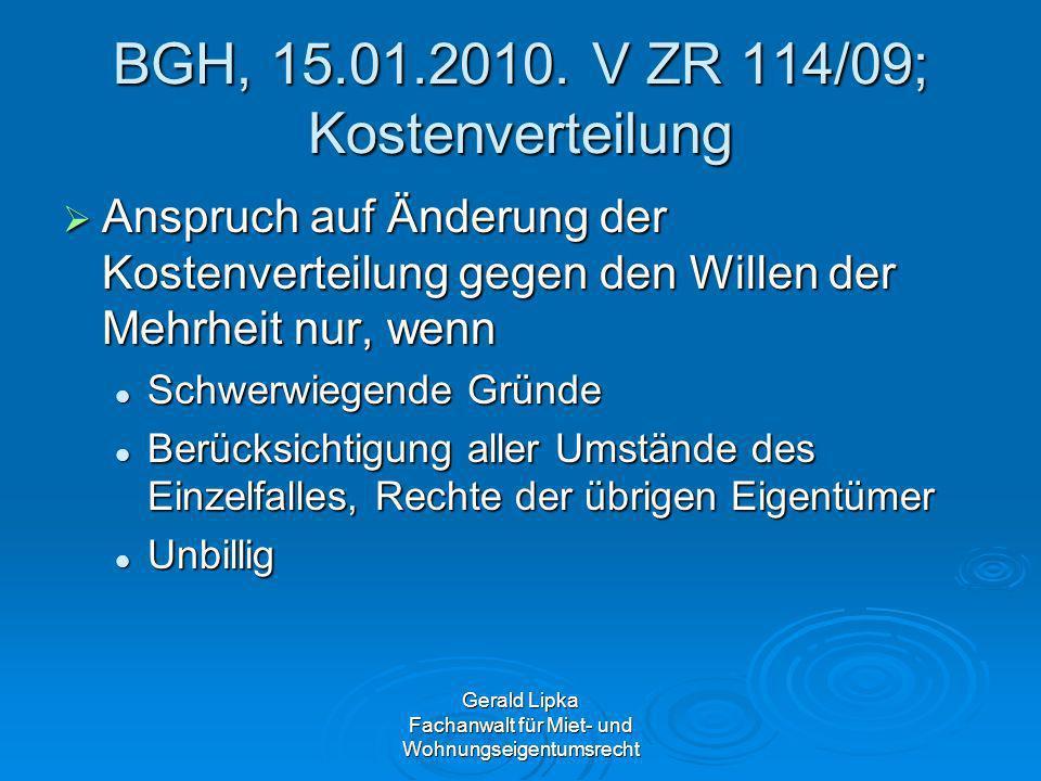 Gerald Lipka Fachanwalt für Miet- und Wohnungseigentumsrecht BGH, 15.01.2010. V ZR 114/09; Kostenverteilung Anspruch auf Änderung der Kostenverteilung